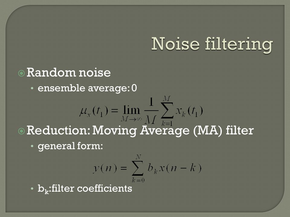 Noise filtering Random noise Reduction: Moving Average (MA) filter