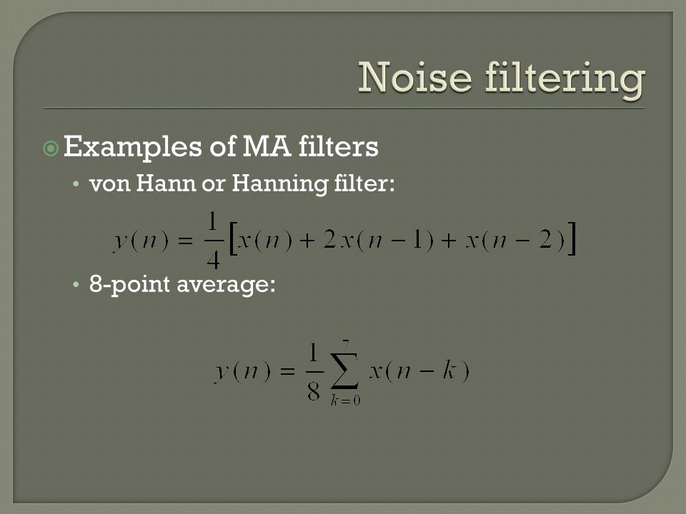 Noise filtering Examples of MA filters von Hann or Hanning filter:
