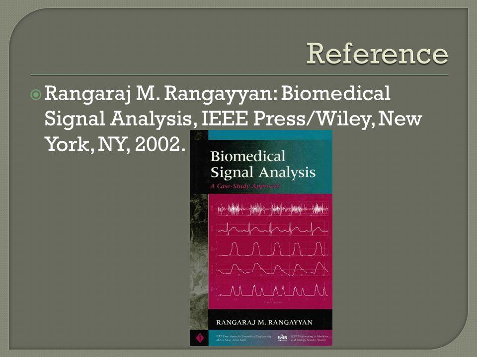 Reference Rangaraj M. Rangayyan: Biomedical Signal Analysis, IEEE Press/Wiley, New York, NY, 2002.