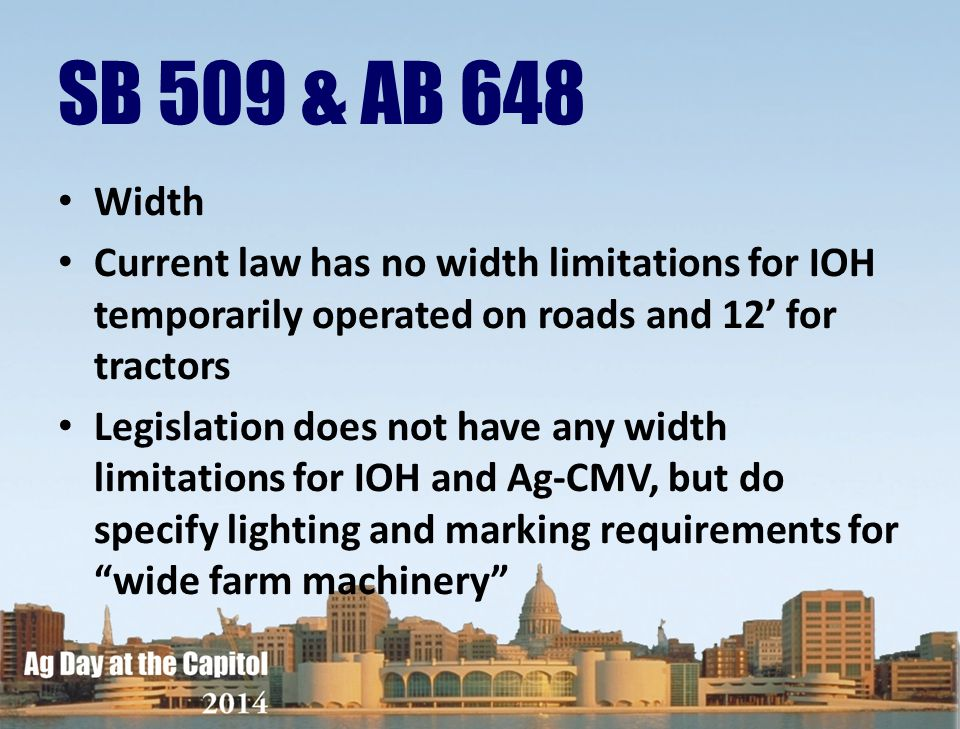 SB 509 & AB 648 Width. Current law has no width limitations for IOH temporarily operated on roads and 12' for tractors.