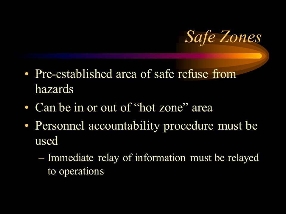 Safe Zones Pre-established area of safe refuse from hazards