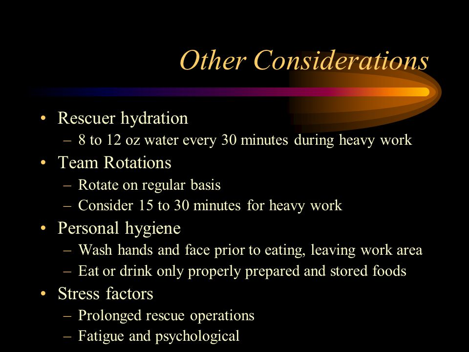 Other Considerations Rescuer hydration Team Rotations Personal hygiene