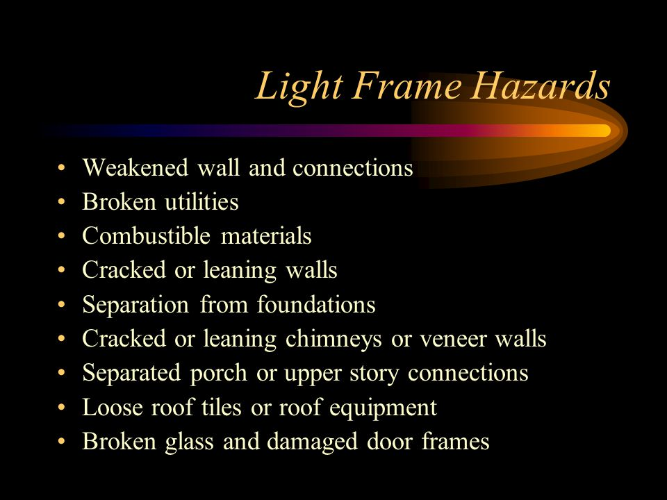 Light Frame Hazards Weakened wall and connections Broken utilities