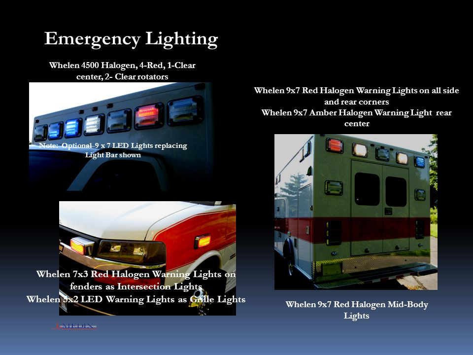 Emergency Lighting Whelen 4500 Halogen, 4-Red, 1-Clear center, 2- Clear rotators. Whelen 9x7 Red Halogen Warning Lights on all side and rear corners.