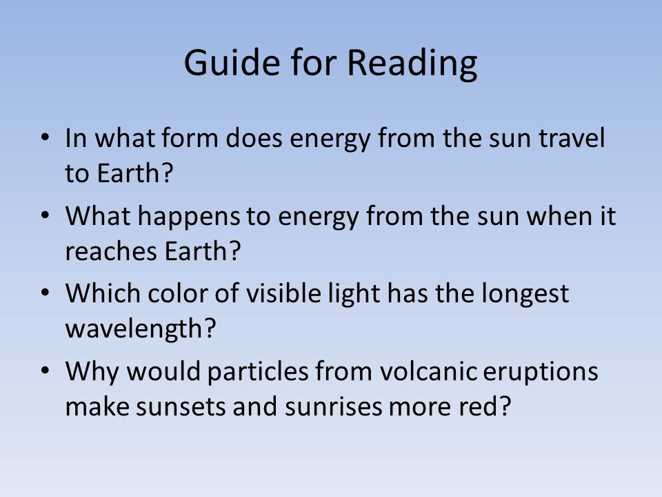 Guide for Reading In what form does energy from the sun travel to Earth What happens to energy from the sun when it reaches Earth