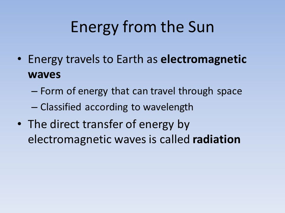 Energy from the Sun Energy travels to Earth as electromagnetic waves