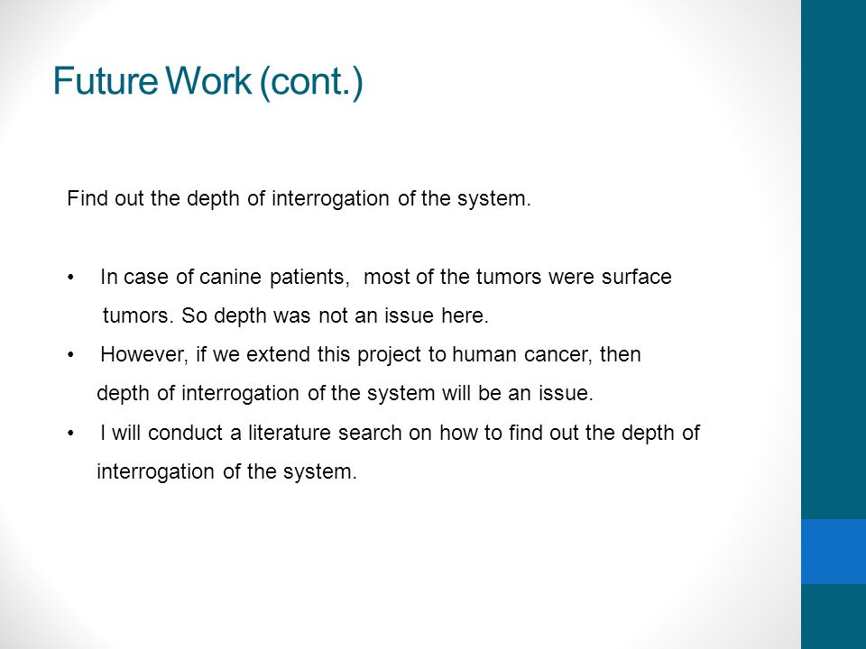 Future Work (cont.) Find out the depth of interrogation of the system.