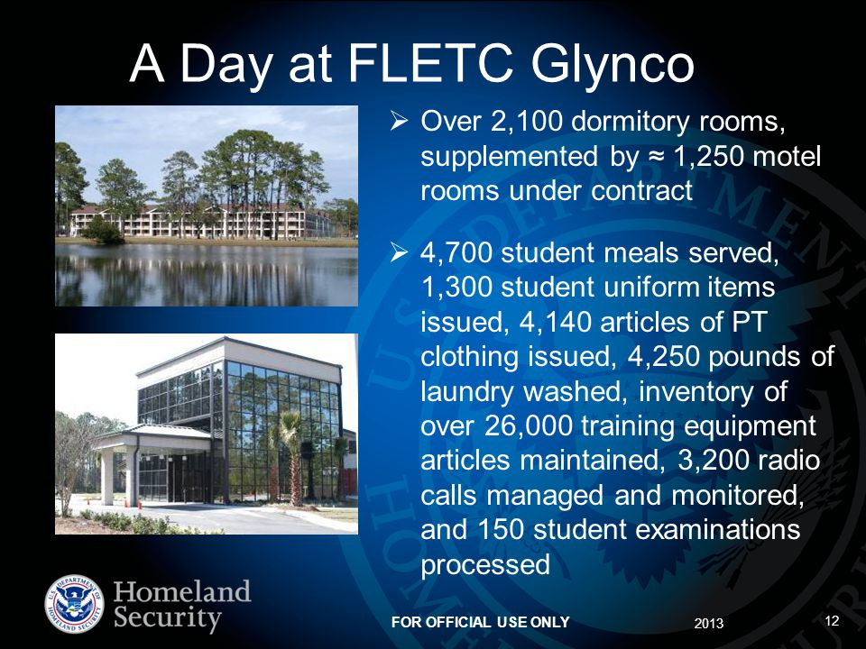 A Day at FLETC Glynco Over 2,100 dormitory rooms, supplemented by ≈ 1,250 motel rooms under contract.