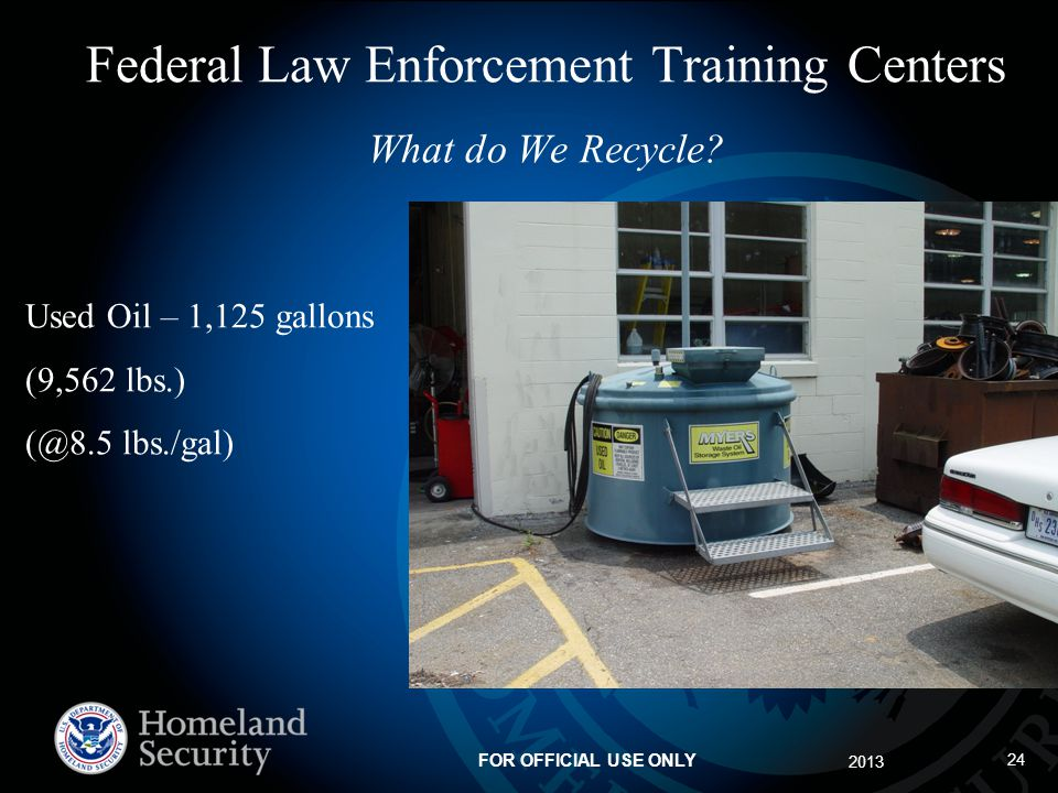Federal Law Enforcement Training Centers What do We Recycle