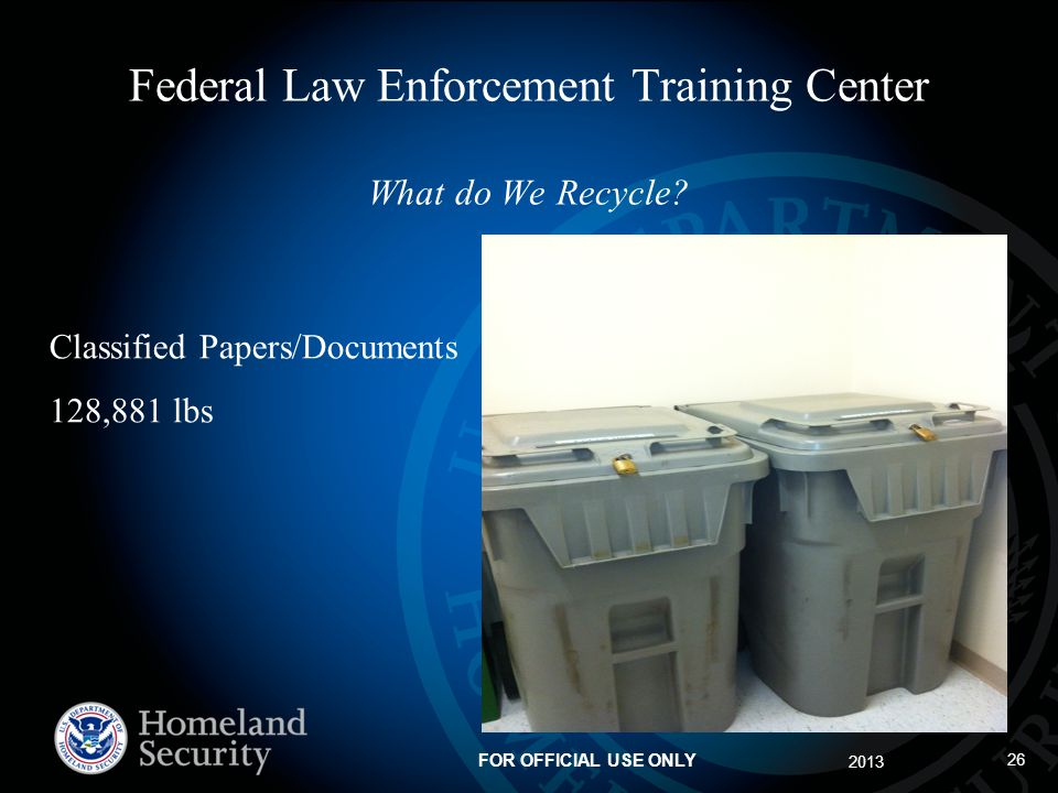 Federal Law Enforcement Training Center What do We Recycle