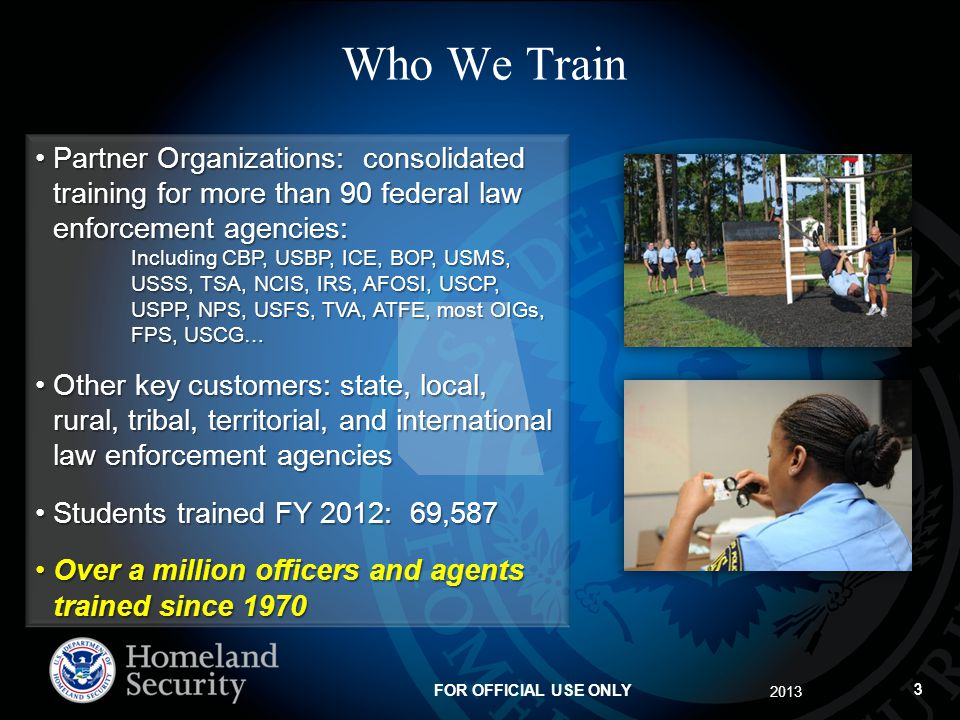 Who We Train Partner Organizations: consolidated training for more than 90 federal law enforcement agencies: