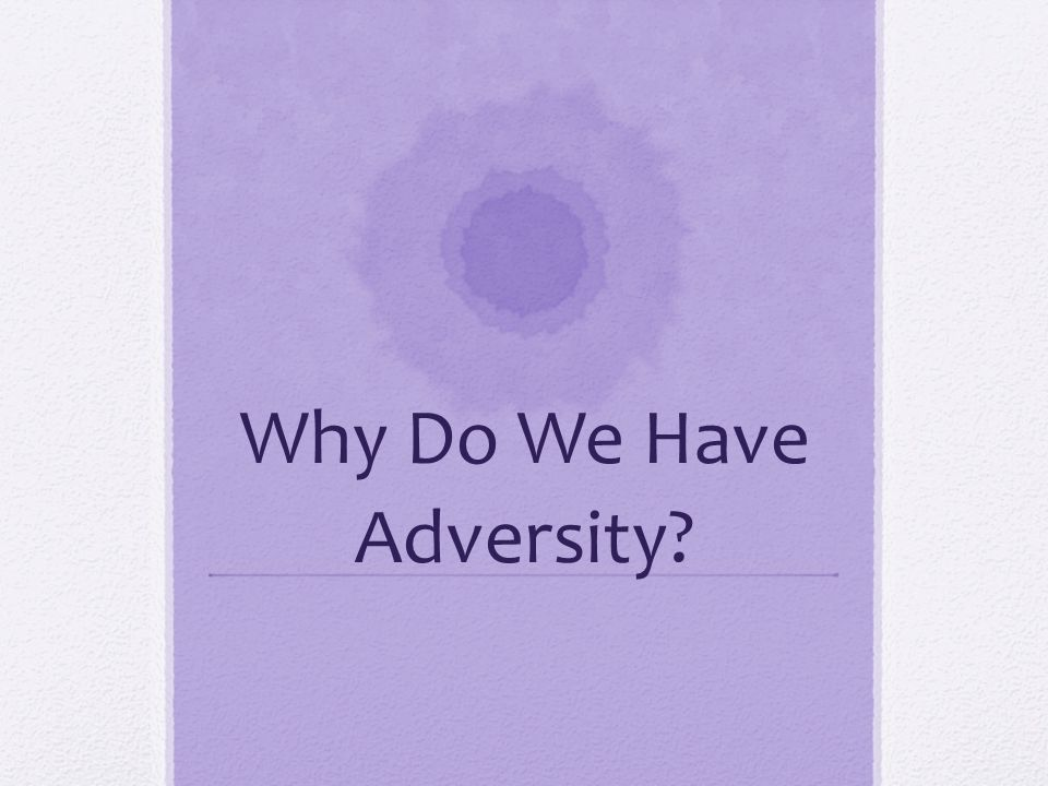 Why Do We Have Adversity