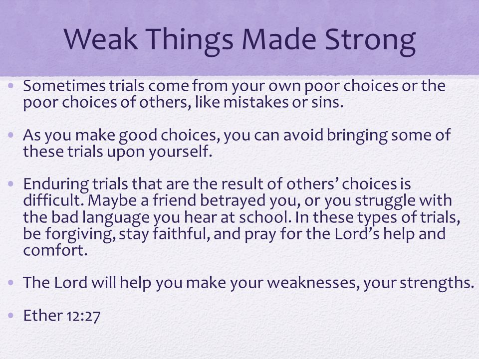Weak Things Made Strong