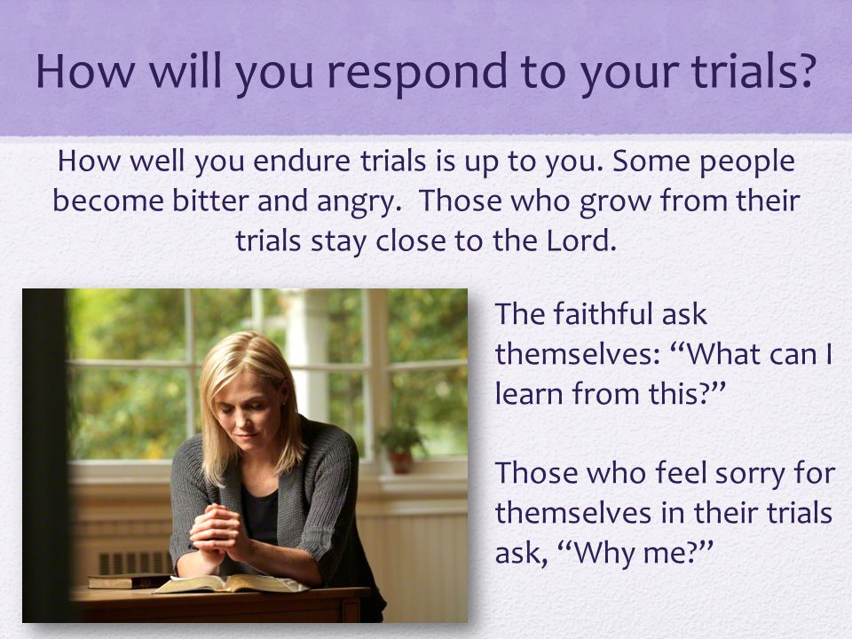 How will you respond to your trials