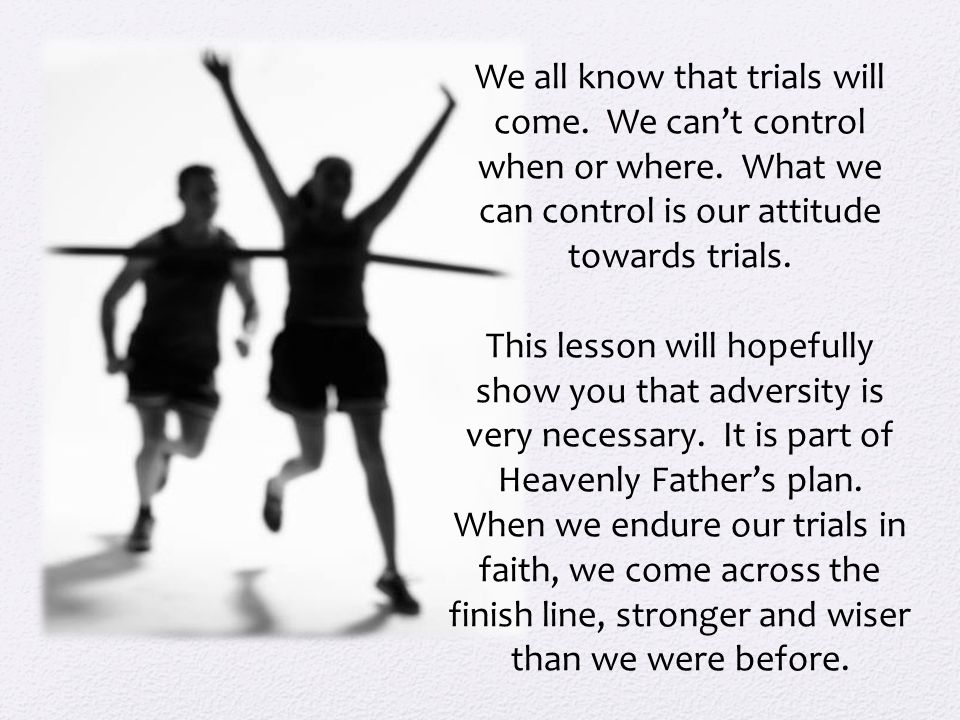 We all know that trials will come. We can't control when or where