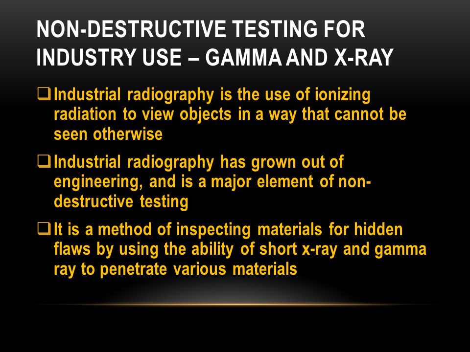 Non-destructive testing for industry use – Gamma and X-ray