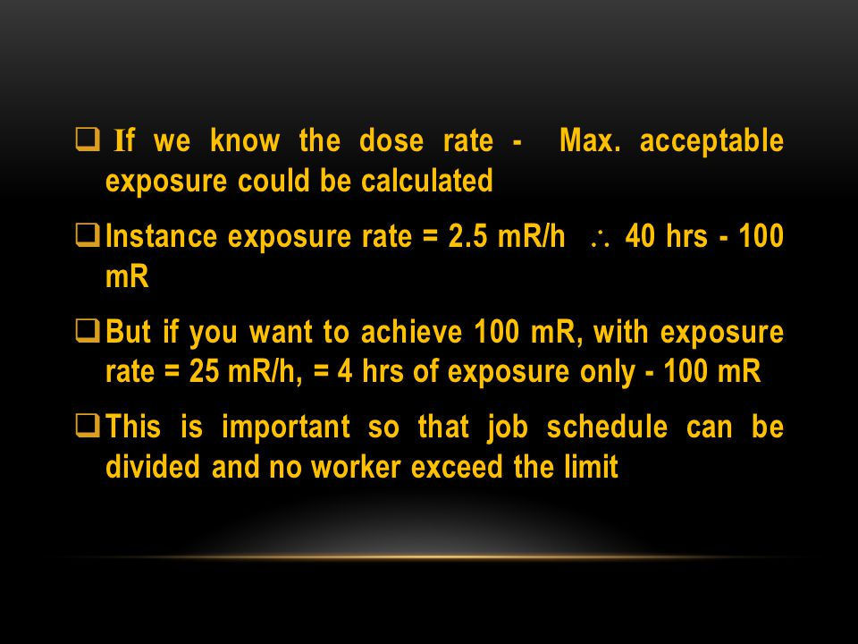 If we know the dose rate - Max. acceptable exposure could be calculated