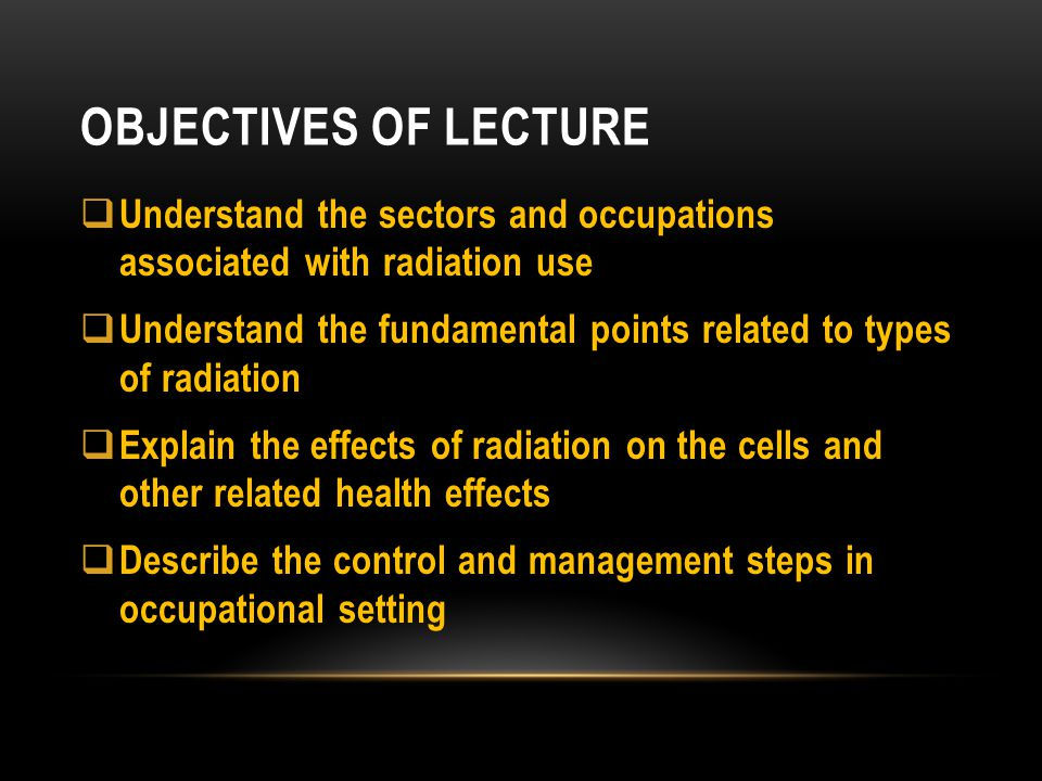 Objectives of lecture Understand the sectors and occupations associated with radiation use.