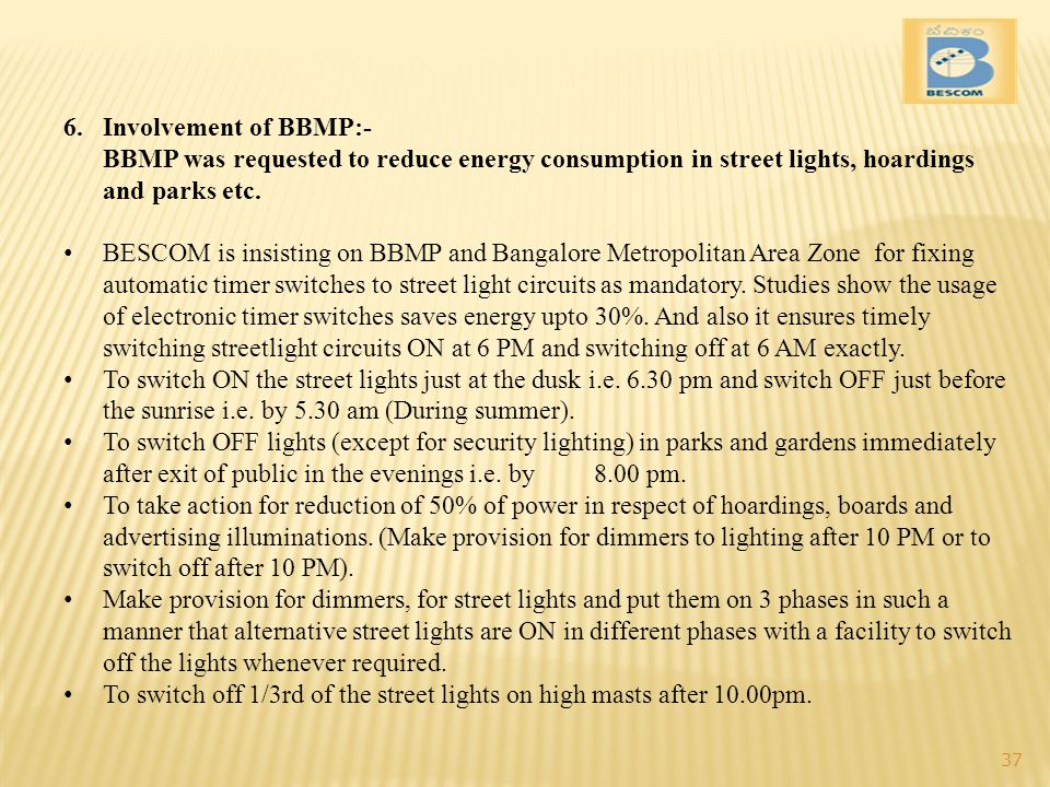 Involvement of BBMP:- BBMP was requested to reduce energy consumption in street lights, hoardings and parks etc.