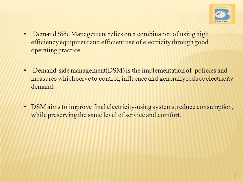 Demand Side Management relies on a combination of using high efficiency equipment and efficient use of electricity through good operating practice.