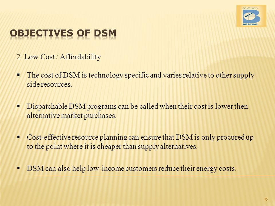 OBJECTIVES OF DSM 2: Low Cost / Affordability