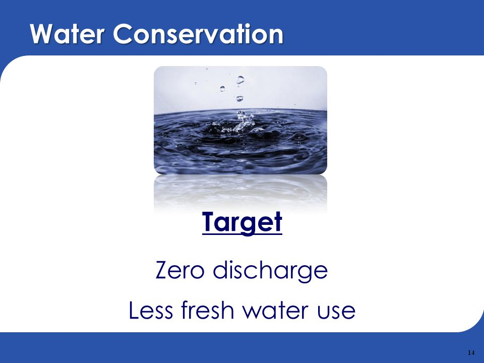 Water Conservation Target Zero discharge Less fresh water use