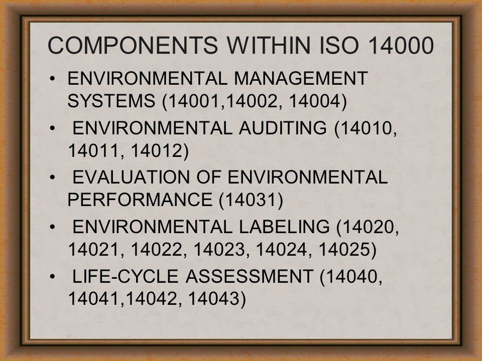 COMPONENTS WITHIN ISO 14000 ENVIRONMENTAL MANAGEMENT SYSTEMS (14001,14002, 14004) ENVIRONMENTAL AUDITING (14010, 14011, 14012)