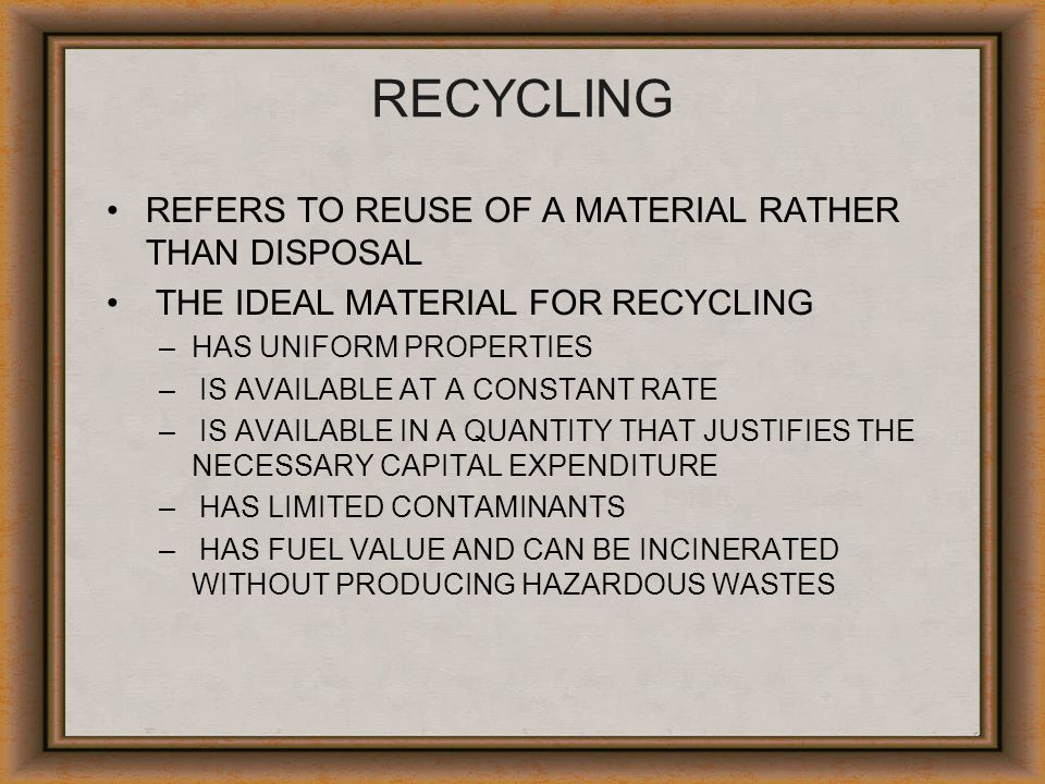 RECYCLING REFERS TO REUSE OF A MATERIAL RATHER THAN DISPOSAL