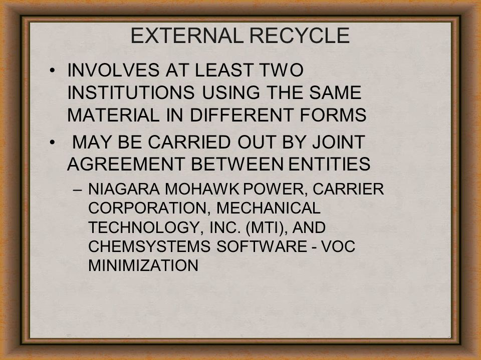 EXTERNAL RECYCLE INVOLVES AT LEAST TWO INSTITUTIONS USING THE SAME MATERIAL IN DIFFERENT FORMS.