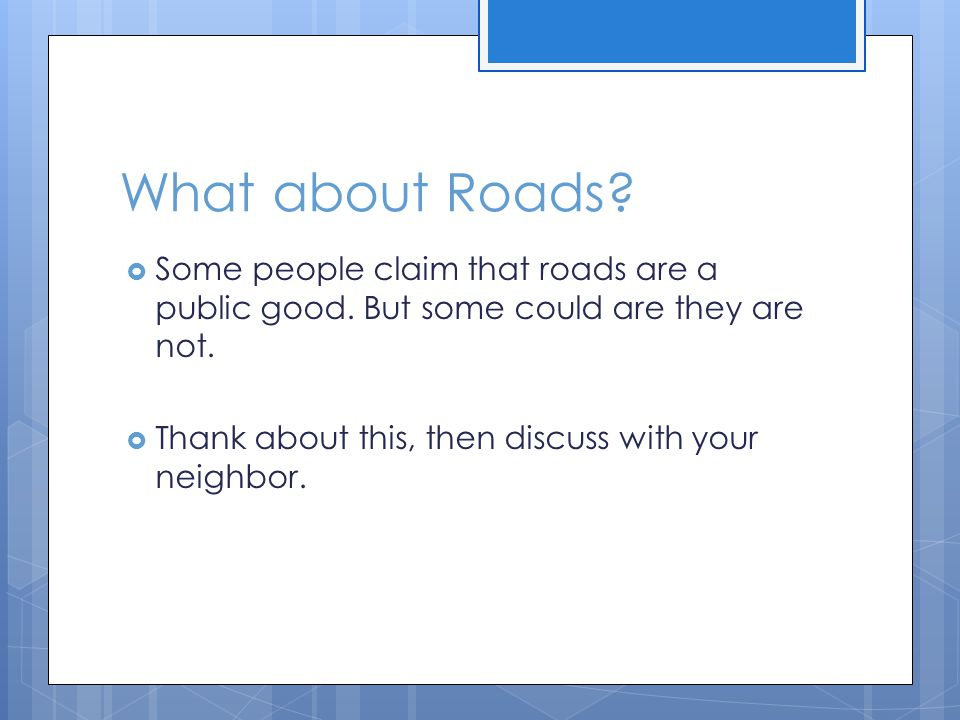 What about Roads Some people claim that roads are a public good. But some could are they are not.