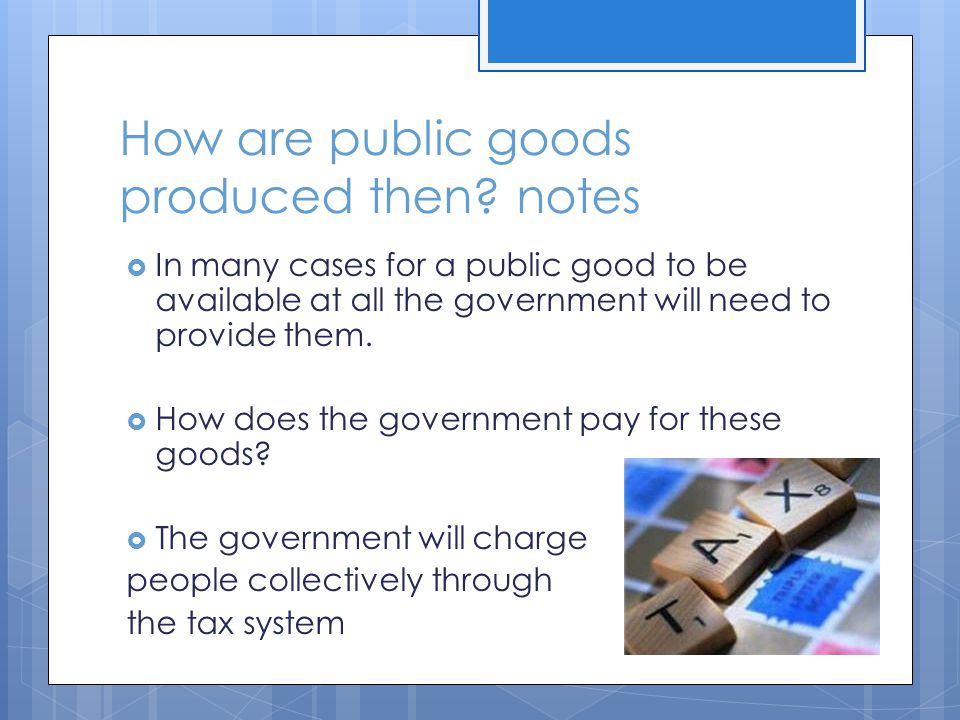 How are public goods produced then notes