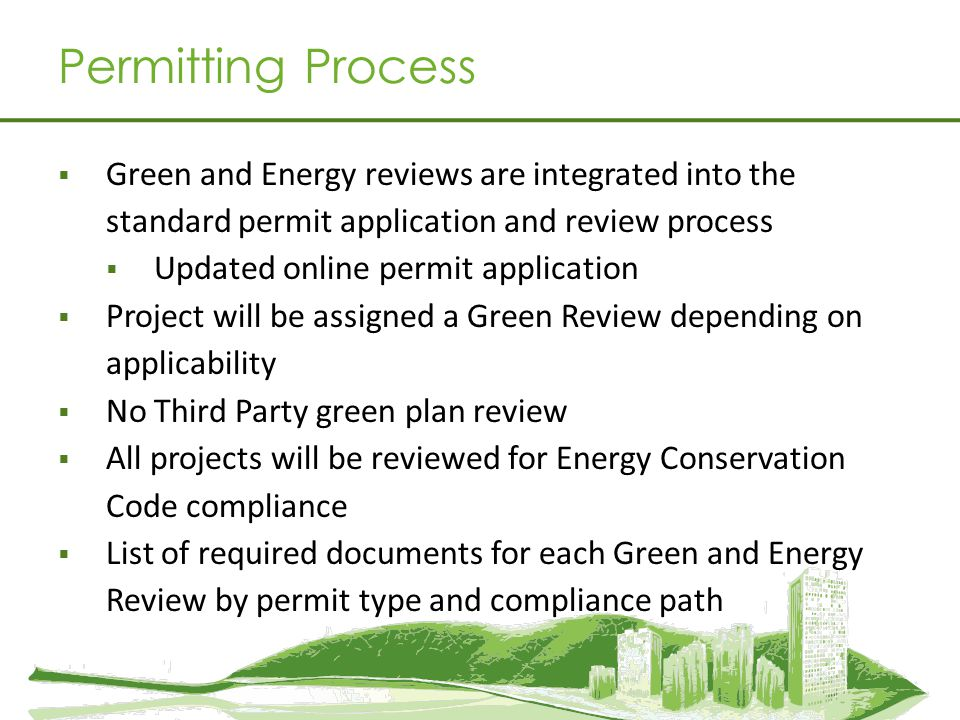 Permitting Process Green and Energy reviews are integrated into the standard permit application and review process.
