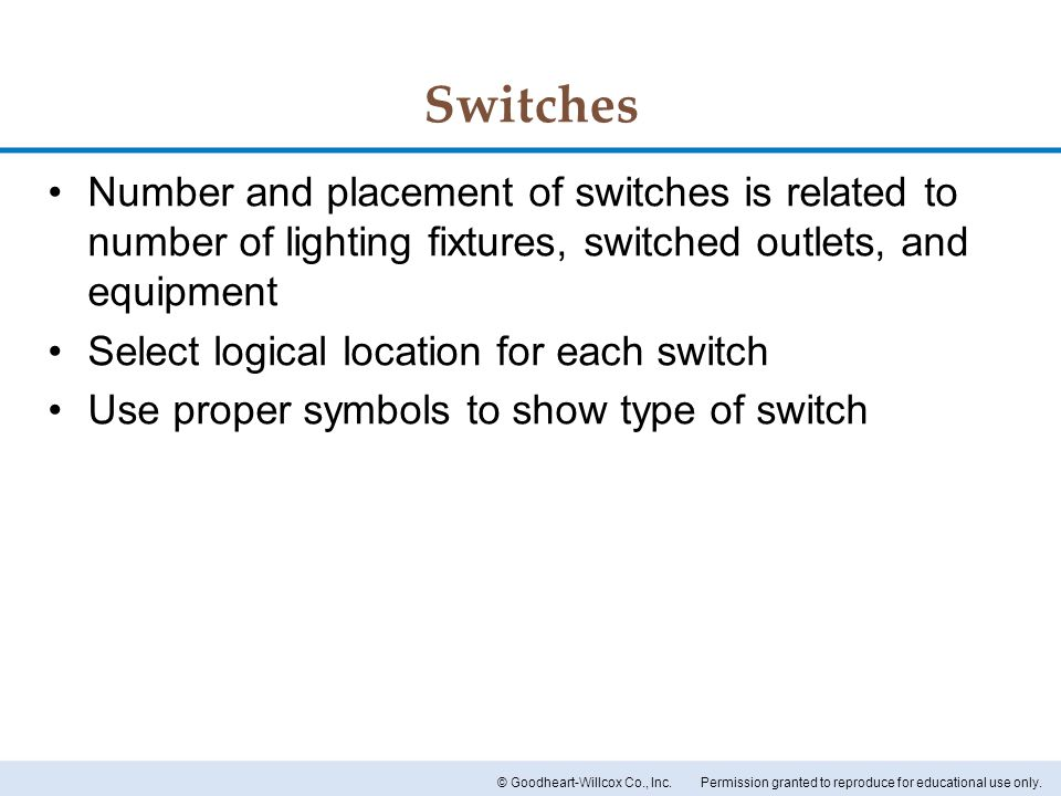 Switches Number and placement of switches is related to number of lighting fixtures, switched outlets, and equipment.