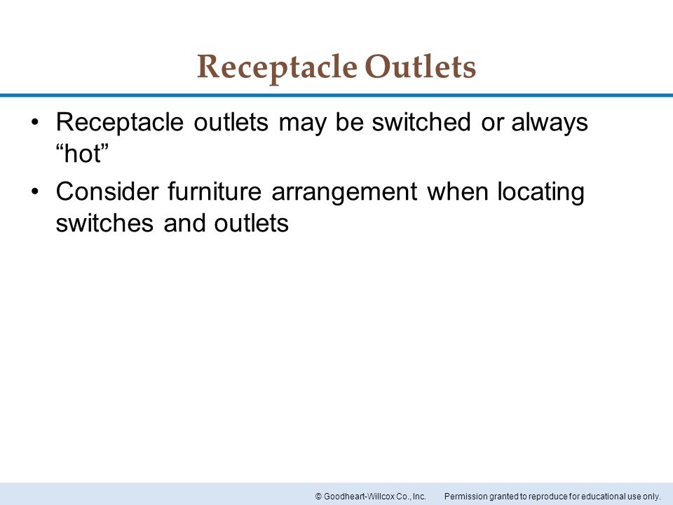 Receptacle Outlets Receptacle outlets may be switched or always hot