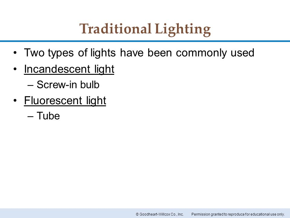 Traditional Lighting Two types of lights have been commonly used