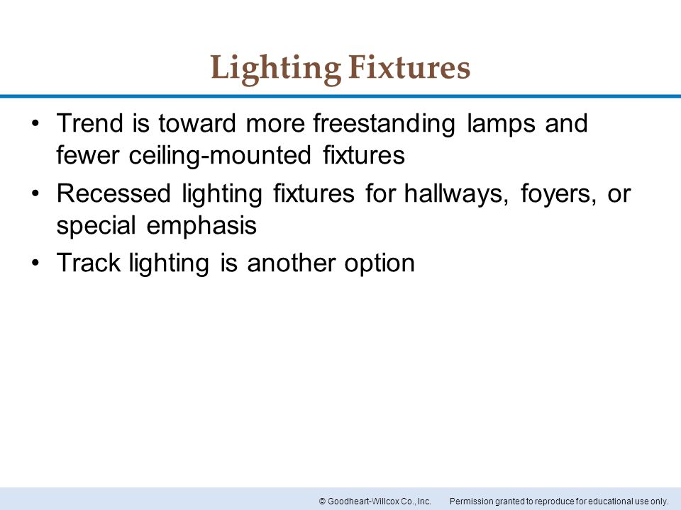 Lighting Fixtures Trend is toward more freestanding lamps and fewer ceiling-mounted fixtures.