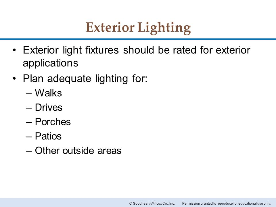 Exterior Lighting Exterior light fixtures should be rated for exterior applications. Plan adequate lighting for:
