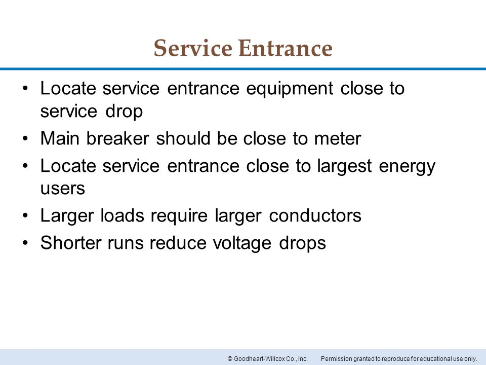 Service Entrance Locate service entrance equipment close to service drop. Main breaker should be close to meter.