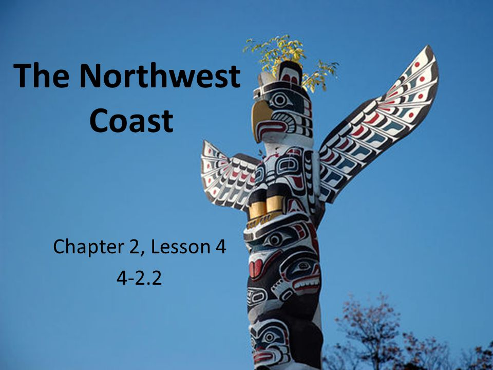 The Northwest Coast Chapter 2, Lesson