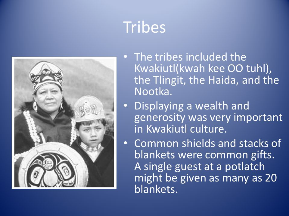 Tribes The tribes included the Kwakiutl(kwah kee OO tuhl), the Tlingit, the Haida, and the Nootka.