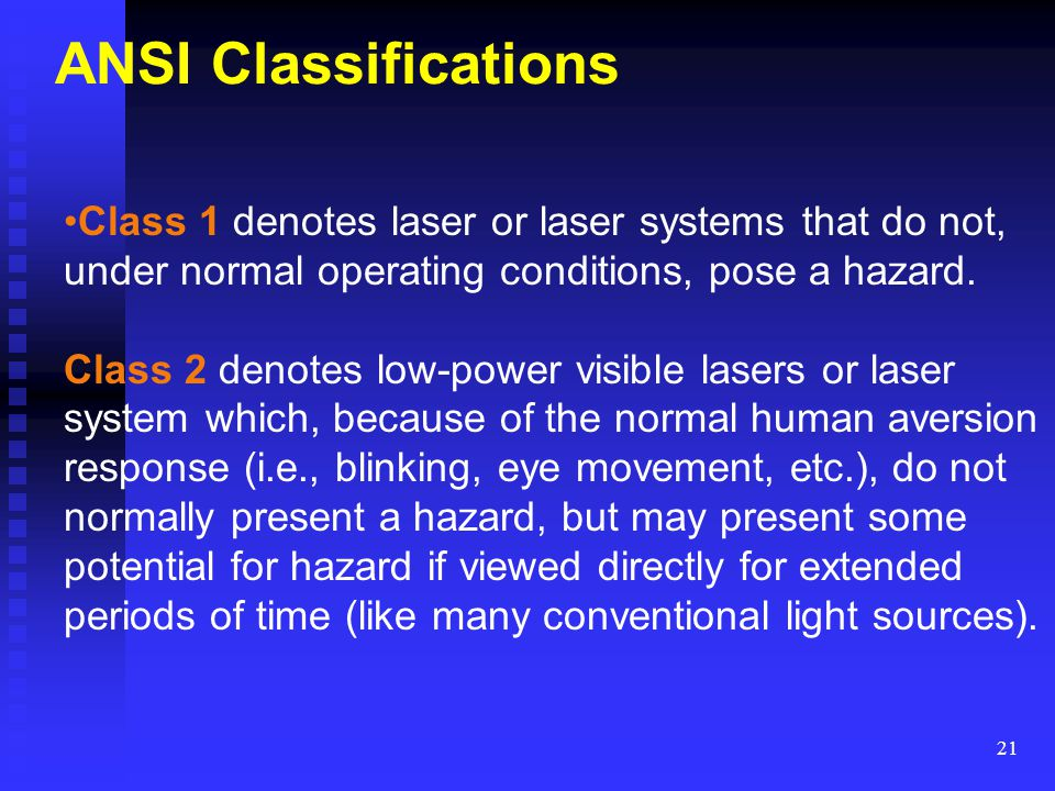ANSI Classifications Class 1 denotes laser or laser systems that do not, under normal operating conditions, pose a hazard.