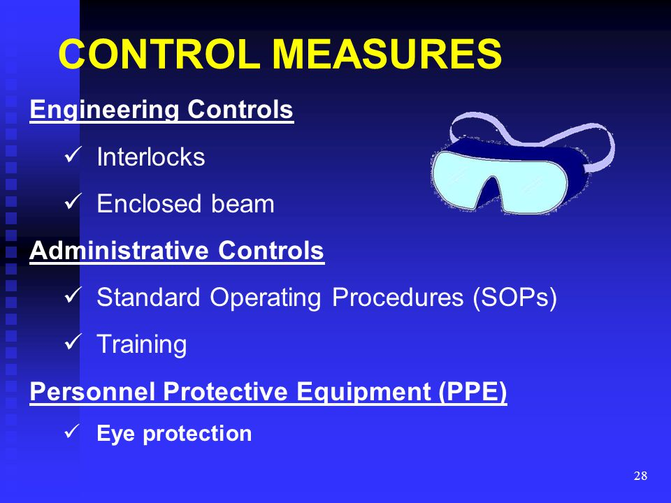 CONTROL MEASURES Engineering Controls Interlocks Enclosed beam