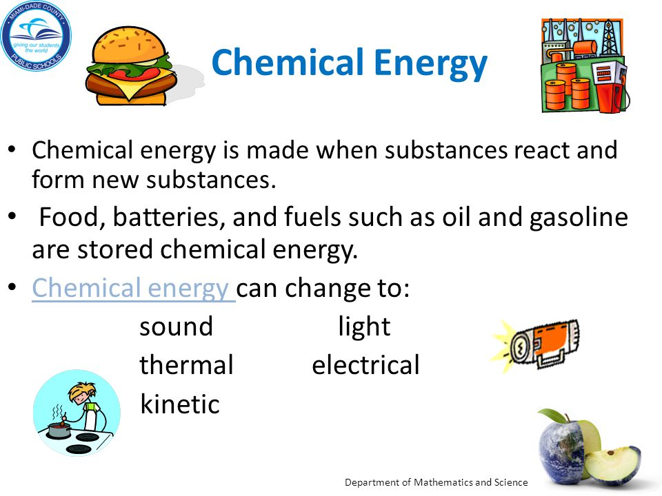 Chemical Energy Chemical energy is made when substances react and form new substances.