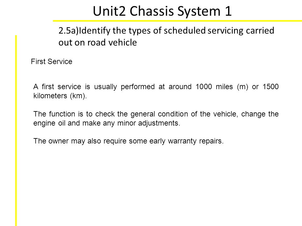 Unit2 Chassis System 1 2.5a)Identify the types of scheduled servicing carried out on road vehicle. First Service.