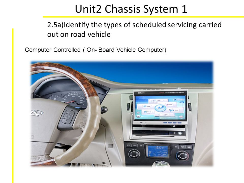 Unit2 Chassis System 1 2.5a)Identify the types of scheduled servicing carried out on road vehicle.