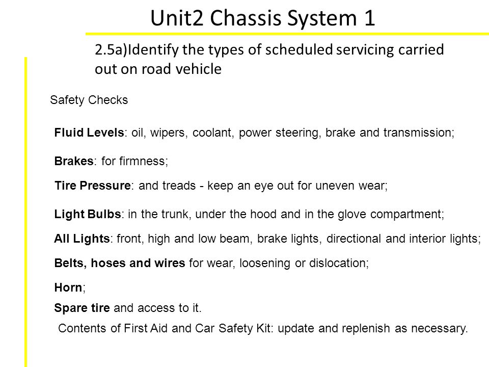 Unit2 Chassis System 1 2.5a)Identify the types of scheduled servicing carried out on road vehicle. Safety Checks.