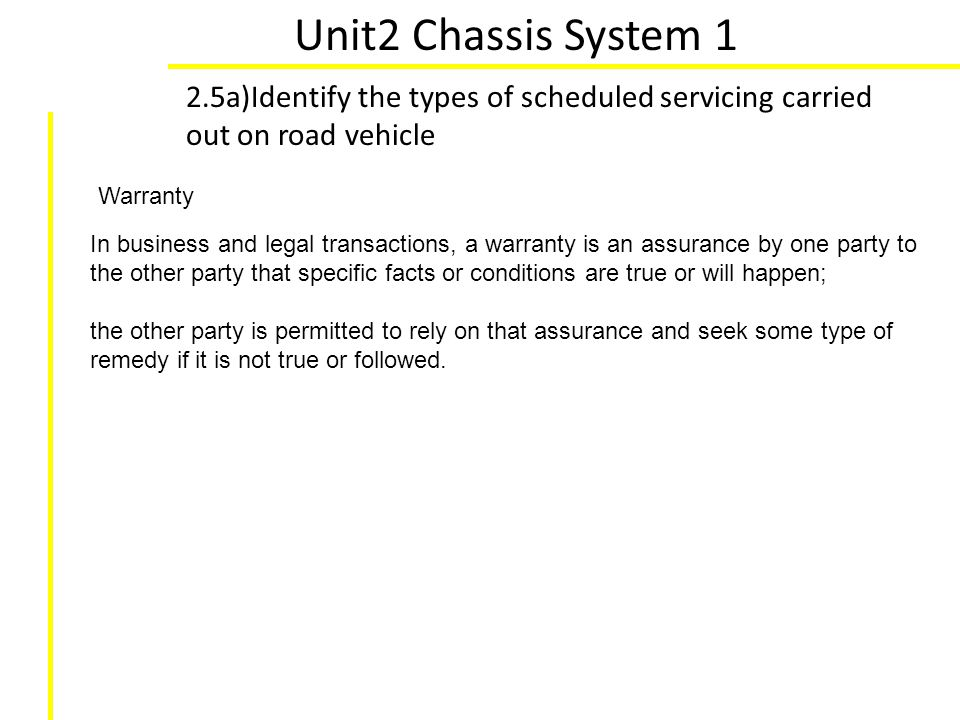 Unit2 Chassis System 1 2.5a)Identify the types of scheduled servicing carried out on road vehicle. Warranty.