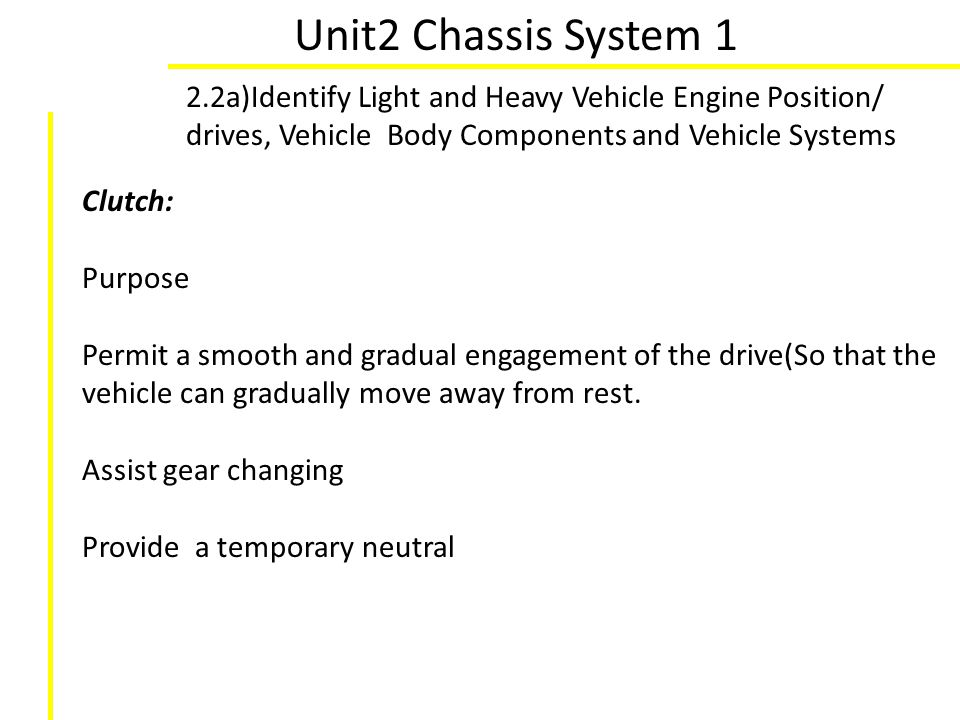 Unit2 Chassis System 1 2.2a)Identify Light and Heavy Vehicle Engine Position/ drives, Vehicle Body Components and Vehicle Systems.