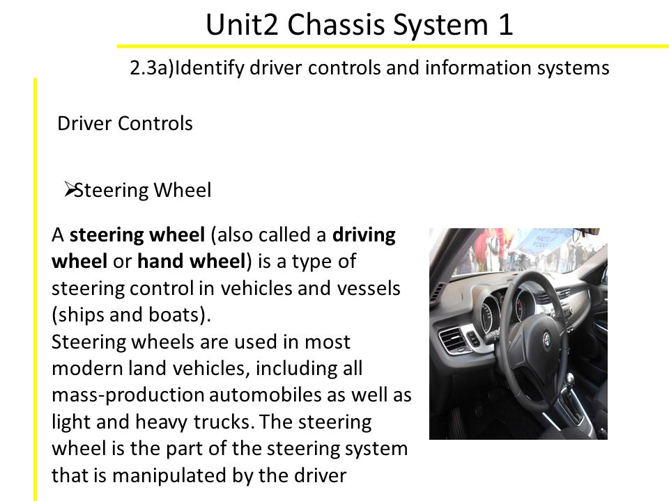 Unit2 Chassis System 1 2.3a)Identify driver controls and information systems. Driver Controls. Steering Wheel.
