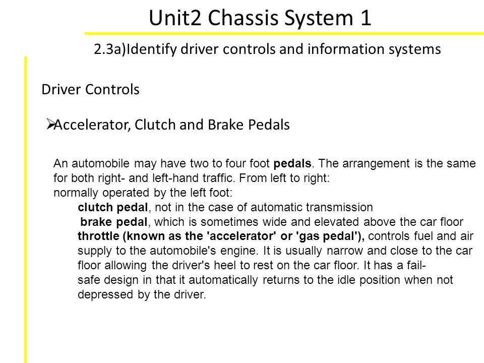Unit2 Chassis System 1 2.3a)Identify driver controls and information systems. Driver Controls. Accelerator, Clutch and Brake Pedals.